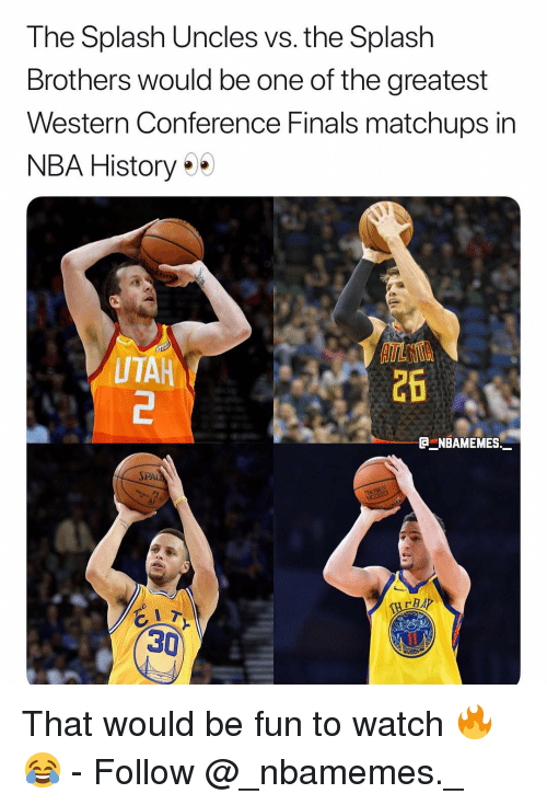 Western Conference Finals: The Splash Uncles vs. the Splash  Brothers would be one of the greatest  Western Conference Finals matchups in  NBA History  UTAH  2  26  PAi  30 That would be fun to watch 🔥😂 - Follow @_nbamemes._
