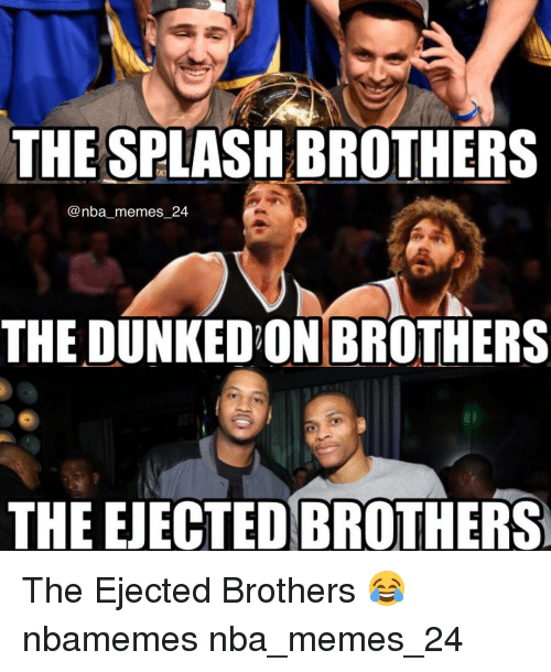 ejection: THE SPLASHBROTHERS  @nba memes 24  THE DUNKEDON BROTHERS  THE EJECTED BROTHERS The Ejected Brothers 😂 nbamemes nba_memes_24