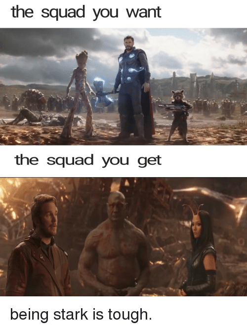 Squad, Tough, and Stark: the squad you want  the squad you get being stark is tough.