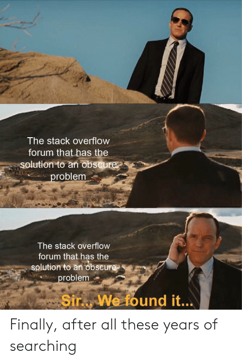 forum: The stack overflow  forum that has the  solution to an obscure  oblem  lhe stack overflowW  forum that has the  solution to an obscure  roblem  Sir... We found it.. Finally, after all these years of searching