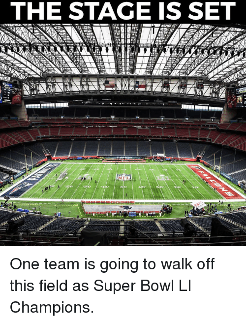 Super Bowl Li: THE STAGE IS SET  JPEF One team is going to walk off this field as Super Bowl LI Champions.
