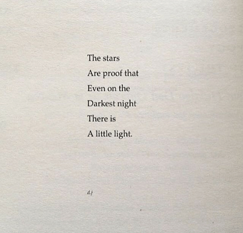 Stars, Proof, and Light: The stars  Are proof that  Even on the  Darkest night  There is  A little light.  d.j