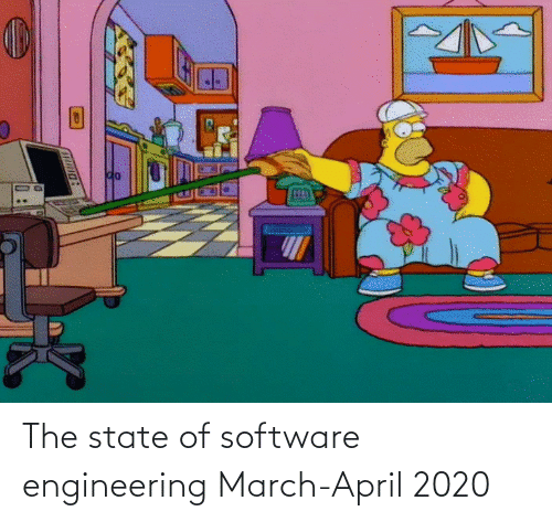 state: The state of software engineering March-April 2020