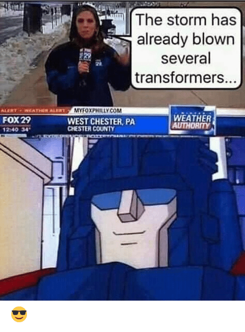 Transformers: The storm has  already blown  several  transformers.  MYFOXPHİLLY COM  FOX29  240 34  WEST CHESTER, PA  CHESTER COUNTY  WEATHER  AUTHORITY 😎