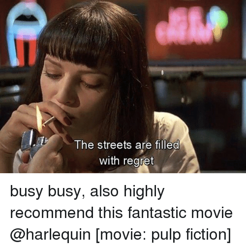 Pulp Fiction: The streets are filled  with regret busy busy, also highly recommend this fantastic movie @harlequin [movie: pulp fiction]