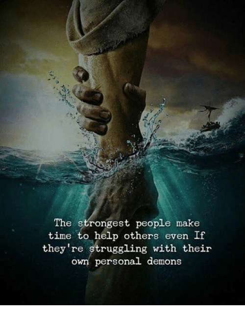 Help, Time, and Personal: The strongest people make  time to help others even If  they're struggling with their  own personal demons