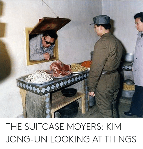 Kim Jong Un Looking At Things: THE SUITCASE MOYERS: KIM JONG-UN LOOKING AT THINGS