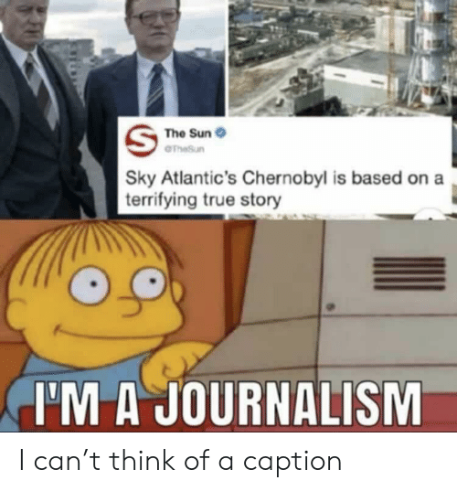 True, True Story, and Sun: The Sun  aTheSun  Sky Atlantic's Chernobyl is based on a  terrifying true story  I'M A JOURNALISM I can't think of a caption