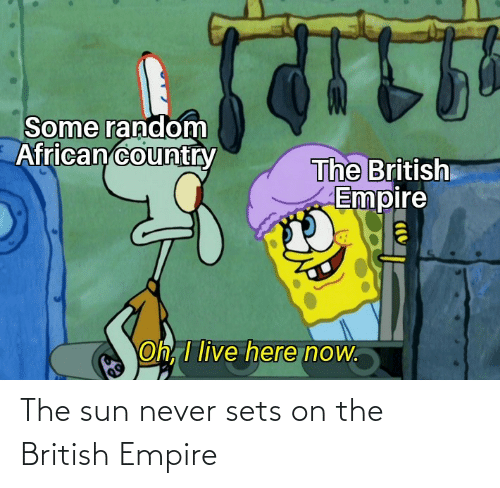 the sun: The sun never sets on the British Empire