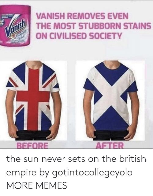 the sun: the sun never sets on the british empire by gotintocollegeyolo MORE MEMES