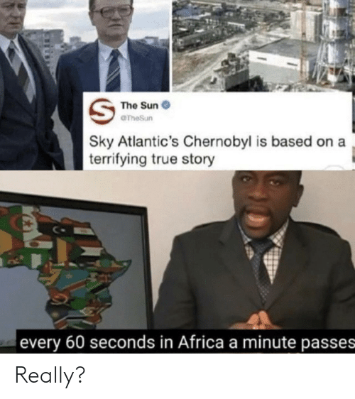 Africa, True, and True Story: The Sun  OTheSun  Sky Atlantic's Chernobyl is based  terrifying true story  every 60 seconds in Africa a minute passes Really?