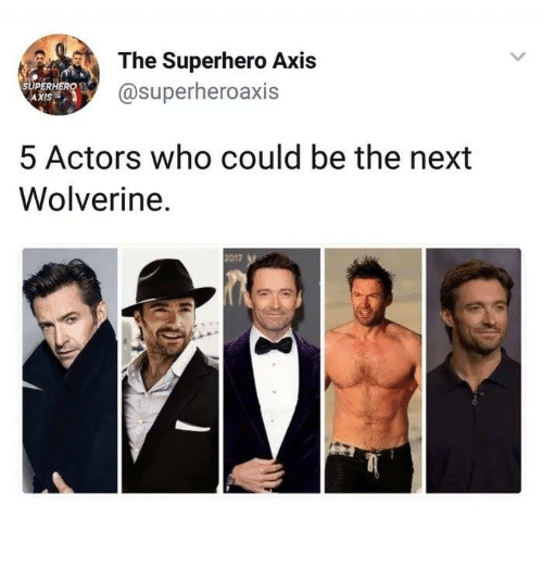 Wolverine: The Superhero Axis  @superheroaxis  SUPERH  AXIS  5 Actors who could be the next  Wolverine.  2017