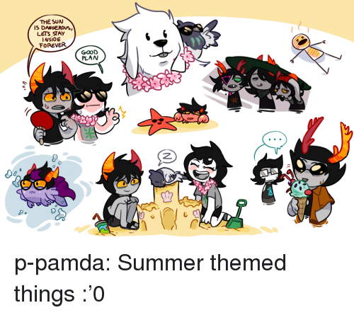 Good Plan: THE SUW  IS DANGEROUS  LETS STAY  INSIDE  FOREVER  GOOD  PLAN  1米  8  0 p-pamda:  Summer themed things :'0