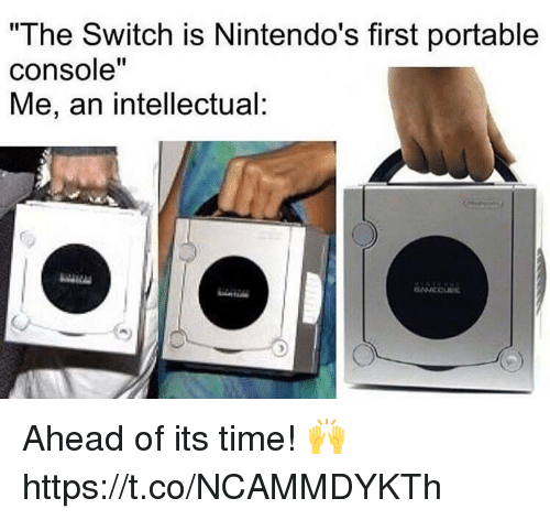 """Video Games, Time, and Switch: """"The Switch is Nintendo's first portable  console""""  Me, an intellectual: Ahead of its time! 🙌 https://t.co/NCAMMDYKTh"""