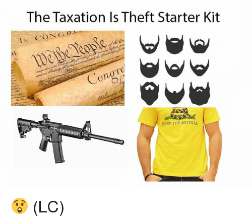 Dont Tread: The Taxation Is Theft Starter Kit  IN CONC DA  100  Te  0  Tu  DONT TREAD ONAE 😲 (LC)