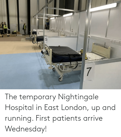 Wednesday: The temporary Nightingale Hospital in East London, up and running. First patients arrive Wednesday!