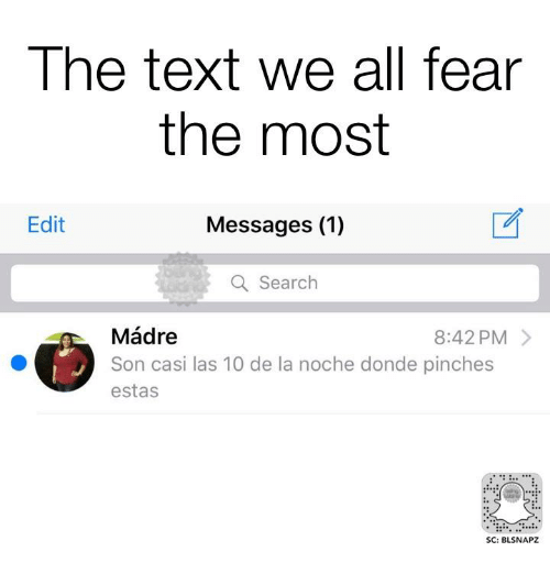 Pinches: The text we all fear  the most  Edit  Messages (1)  2  Q Search  Mádre  Son casi las 10 de la noche donde pinches  estas  8:42 PM >  SC: BLSNAPZ