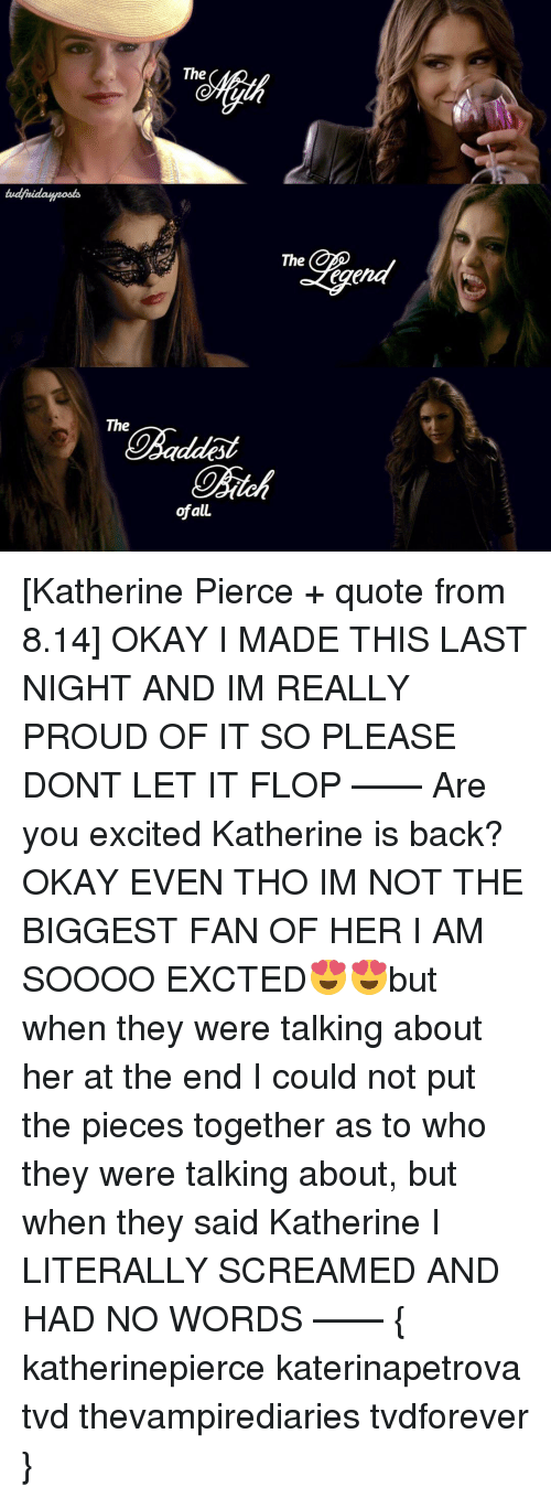 Excition: The  The  ofalL  The [Katherine Pierce + quote from 8.14] OKAY I MADE THIS LAST NIGHT AND IM REALLY PROUD OF IT SO PLEASE DONT LET IT FLOP —— Are you excited Katherine is back? OKAY EVEN THO IM NOT THE BIGGEST FAN OF HER I AM SOOOO EXCTED😍😍but when they were talking about her at the end I could not put the pieces together as to who they were talking about, but when they said Katherine I LITERALLY SCREAMED AND HAD NO WORDS —— { katherinepierce katerinapetrova tvd thevampirediaries tvdforever }
