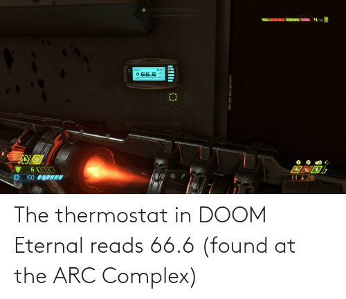Thermostat: The thermostat in DOOM Eternal reads 66.6 (found at the ARC Complex)