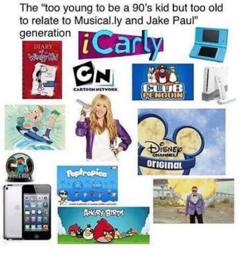 """Jake Paul: The """"too young to be a 90's kid but too old  to relate to Musical.ly and Jake Paul""""  generation  Can  DIARY  CARTOOH NETWORK  RENGUIN  SNE  oriGinaL  Poptropica  ANRY BRps"""