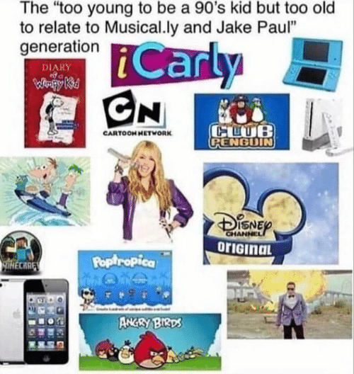 """carly: The """"too young to be a 90's kid but too old  to relate to Musical.ly and Jake Paul""""  generation  Carly  CN  DIARY  WHpy Ki  CLUB  CPENGUIN  CARTOOH HETWORK  CHANNEL  orIGinaL  Poptropica  lHECARE  ANGRY BIRDS"""