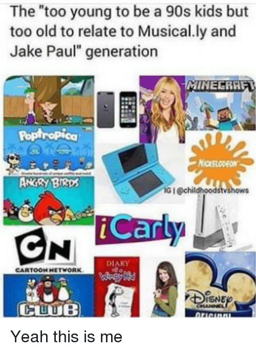 """Jake Paul: The """"too young to be a 90s kids but  too old to relate to Musical.ly and  Jake Paul"""" generation  Poptropica  NICKELODEON  ANGRY BI3ps  G I @chil  iCarly  DIARY  CARTOON HETWORK  CUUB Yeah this is me"""