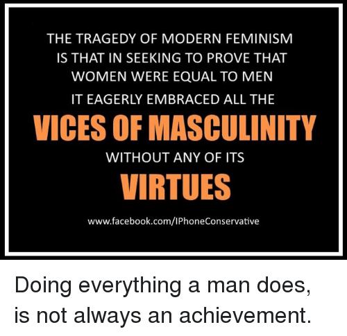 effects of modern feminism and masculinity As masculinity educator siavash zohoori points out in the above video, toxic masculinity teaches that violence is the best way for men to prove their strength and power, and it discourages them.