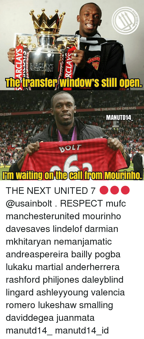 Memes, Respect, and Windows: The transter/windows still open  THE THEATRE OF DREAMS  MANUTD14  BOLT  Fm waiting on the callfrom Mourinho. THE NEXT UNITED 7 🔴🔴🔴 @usainbolt . RESPECT mufc manchesterunited mourinho davesaves lindelof darmian mkhitaryan nemanjamatic andreaspereira bailly pogba lukaku martial anderherrera rashford philjones daleyblind lingard ashleyyoung valencia romero lukeshaw smalling daviddegea juanmata manutd14_ manutd14_id