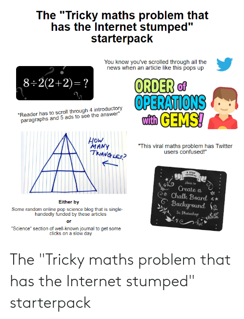 """the internet: The """"Tricky maths problem that has the Internet stumped"""" starterpack"""