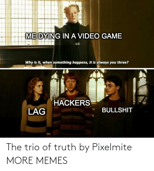 trio: The trio of truth by Pixelmite MORE MEMES