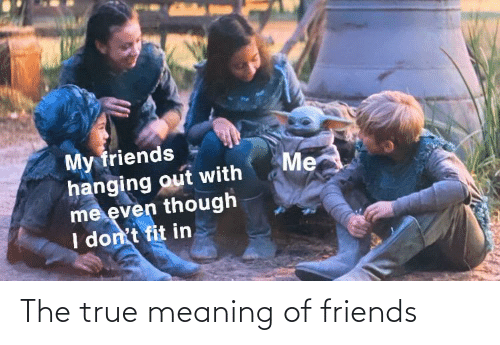 Meaning: The true meaning of friends