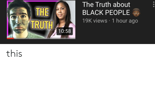 The Black People: The Truth about  THE  BLACK PEOPLE  19K views 1 hour ago  TRUTH  10:58 this