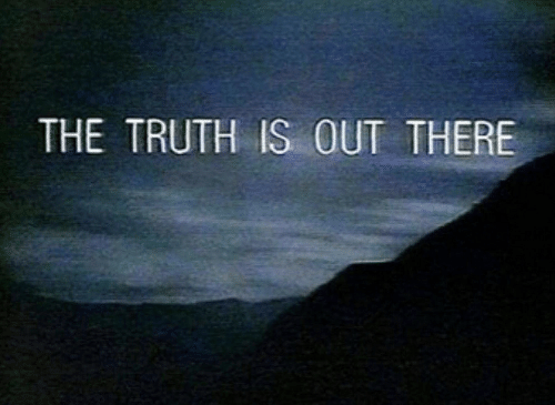 Truth, The Truth Is Out There, and There: THE TRUTH IS OUT THERE