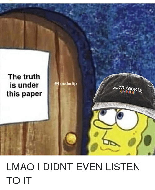 Lmao, Dank Memes, and Truth: The truth  is under  this paper  @hundoclip  ASTROWORLD LMAO I DIDNT EVEN LISTEN TO IT