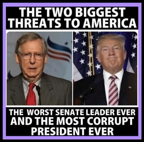 America, The Worst, and Senate: THE TWO BIGGEST  THREATS TO AMERICA  THE WORST SENATE LEADER EVER  AND THE MOST CORRUPT  PRESIDENT EVER