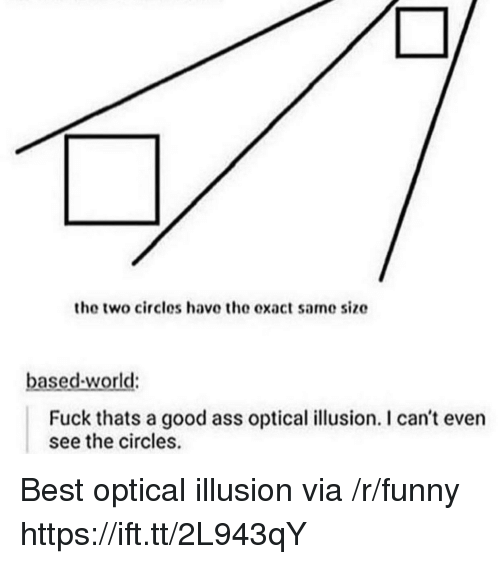 Ass, Funny, and Best: the two circles have the exact same size  based-world:  Fuck thats a good ass optical illusion. I can't even  see the circles. Best optical illusion via /r/funny https://ift.tt/2L943qY