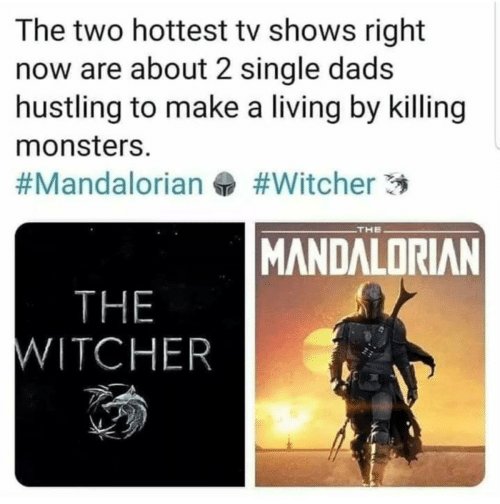 Killing: The two hottest tv shows right  now are about 2 single dads  hustling to make a living by killing  monsters.  #Witcher 3  #Mandalorian  THE  MANDALORIAN  THE  WITCHER