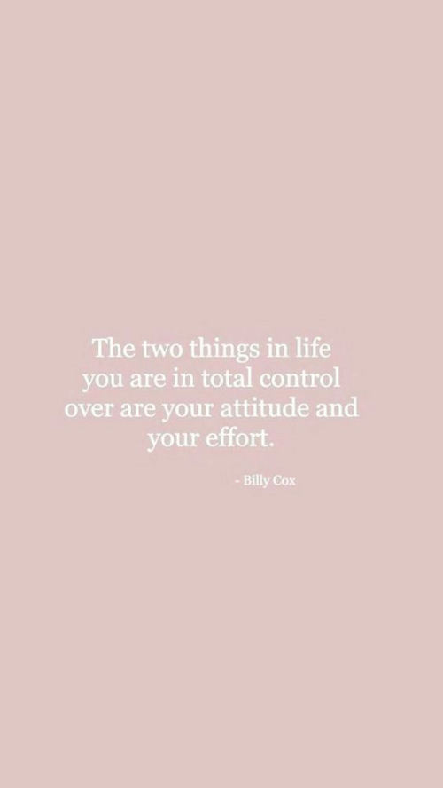 cox: The two things in life  you are in total control  over are your attitude and  your effort  -Billy Cox