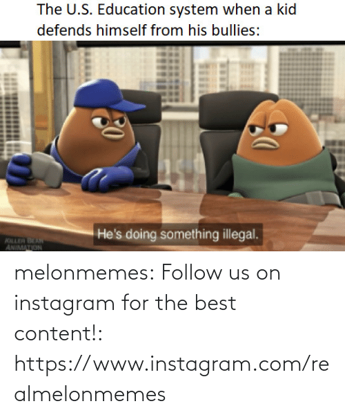 Hes Doing: The U.S. Education system when a kid  defends himself from his bullies:  He's doing something illegal.  KILLER BEAN  ANIMATION melonmemes:  Follow us on instagram for the best content!: https://www.instagram.com/realmelonmemes