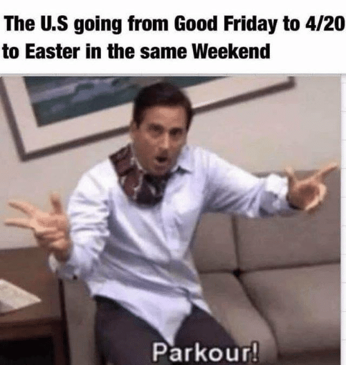 Dank, Easter, and Friday: The U.S going from Good Friday to 4/20  to Easter in the same Weekend  Parkour