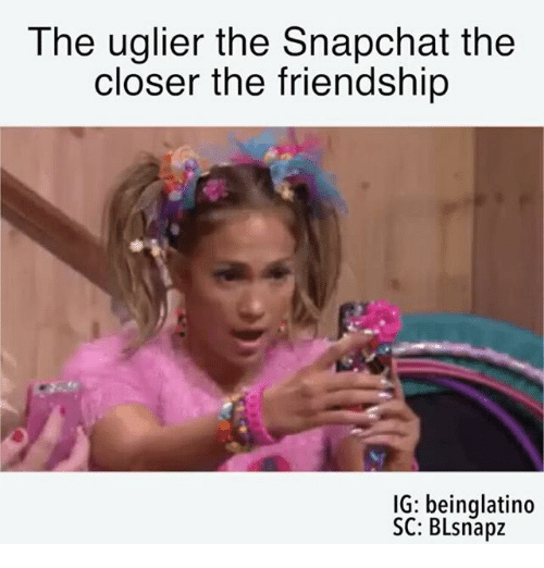 The Closer: The uglier the Snapchat the  closer the friendship  IG: beinglatino  SC: BLsnapz