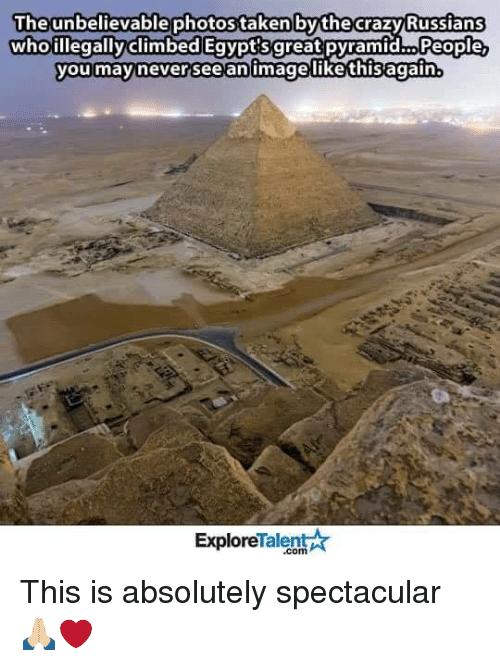 the unbelievable photos taken bythe crazy russians whoillegallyclimbed egypt sgreat 6683674 ✅ 25 best memes about egypt egypt memes