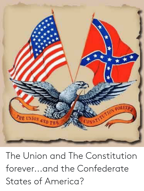 Confederate: The Union and The Constitution forever...and the Confederate States of America?