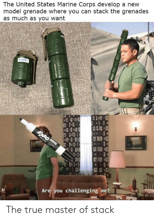 marine: The United States Marine Corps develop a new  model grenade where you can stack the grenades  as much as you want  Namm  SAPO  Cyeae S  Are you challenging me? The true master of stack