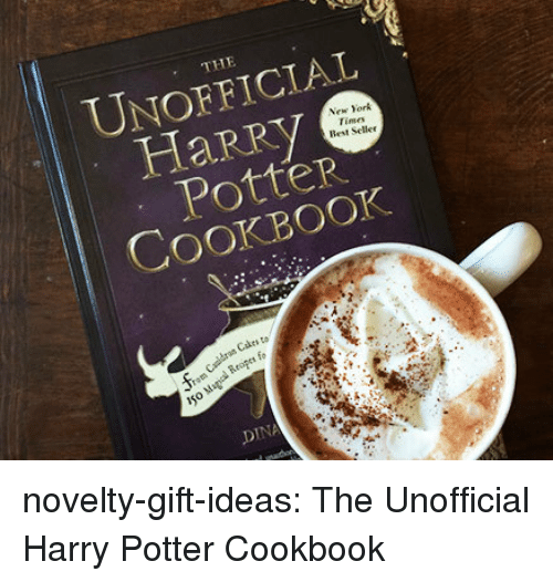 iso: THE  UNOFFICIAL  HaRry  Potter  COOKBOOK  New York  Times  Best Seller  os Cakes to  io  Iso M  DINA novelty-gift-ideas:  The Unofficial Harry Potter Cookbook