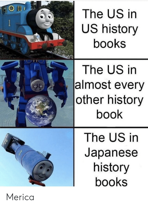 Books, Book, and History: The US in  US history  books  The US in  almost every  |other history  book  The US in  Japanese  history  books Merica