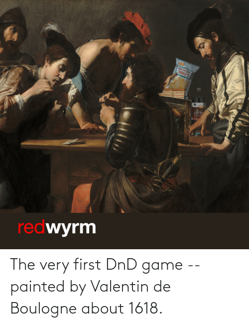 Valentin: The very first DnD game -- painted by Valentin de Boulogne about 1618.