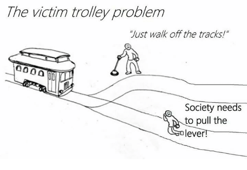The Victim Trolley Problem Just Walk Off The Tracks Society Needs To