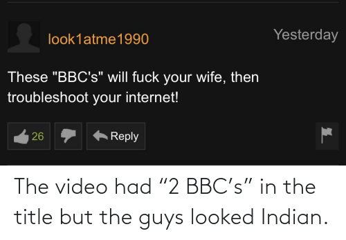 """The Guys: The video had """"2 BBC's"""" in the title but the guys looked Indian."""