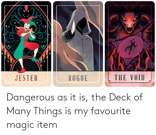 Deck Of Many Things: THE VOID  JESTER  ROGUE Dangerous as it is, the Deck of Many Things is my favourite magic item